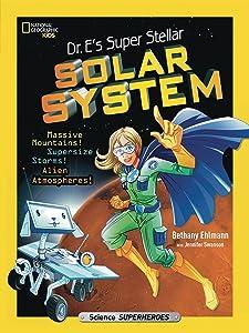 Dr. E's Super Stellar Solar System: Massive Mountains! Supersize Storms! Alien Atmospheres! (Science & Nature)