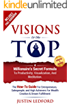 Visions To The Top: A Millionaire's Secret Formula to Productivity, Visualization, and Meditation