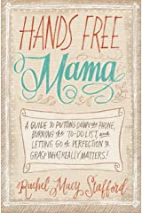 Hands Free Mama: A Guide to Putting Down the Phone, Burning the To-Do List, and Letting Go of Perfection to Grasp What Really Matters! Paperback