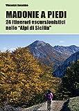 Madonie a piedi. 24 itinerari escursionistici nelle «Alpi di Sicilia»