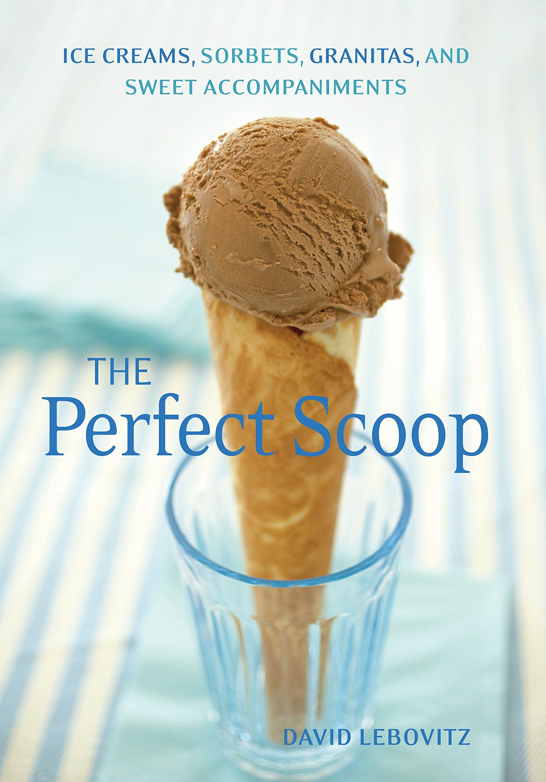 Read Online The Perfect Scoop: Ice Creams, Sorbets, Granitas, and Sweet Accompaniments PDF