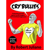 Cry Bullies Protecting yourself against social muggers and victimhood aggression