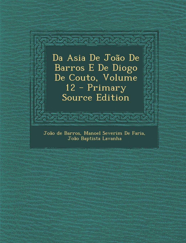 Read Online Da Asia de Joao de Barros E de Diogo de Couto, Volume 12 - Primary Source Edition (Portuguese Edition) pdf epub