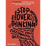 Stop Overthinking: 23 Techniques to Relieve Stress, Stop Negative Spirals, Declutter Your Mind, and Focus on the Present (Men