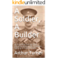 A Soldier, A Builder: An Incredible Journey from Homesteading on the Prairies to Fighting at Passchendaele