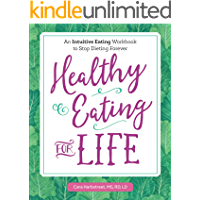 Healthy Eating for Life: An Intuitive Eating Workbook to Stop Dieting Forever (English Edition)