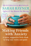 Making Friends with Anxiety: A warm, supportive little book to ease worry and panic - 2017 edition (English Edition)
