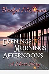 Evenings, Mornings, Afternoons - A Short Story Kindle Edition