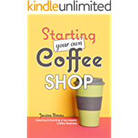 Starting Your Own Coffee Shop: Opening & Running a Successful Coffee Business