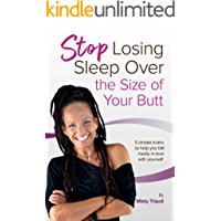 Stop Losing Sleep Over the Size of Your Butt: 5 simple truths to help you fall madly in love with yourself