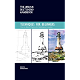 The Urban Sketching Handbook Techniques for Beginners: How to Build a Practice for Sketching on Location (Urban…