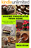 MAKING CHOCOLATES FROM HOME: Tips and Tricks to make your Homemade Chocolates (1 Book 5)