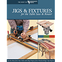 Jigs & Fixtures for the Table Saw & Router: Get the Most from Your Tools with Shop Projects from Woodworking's Top…