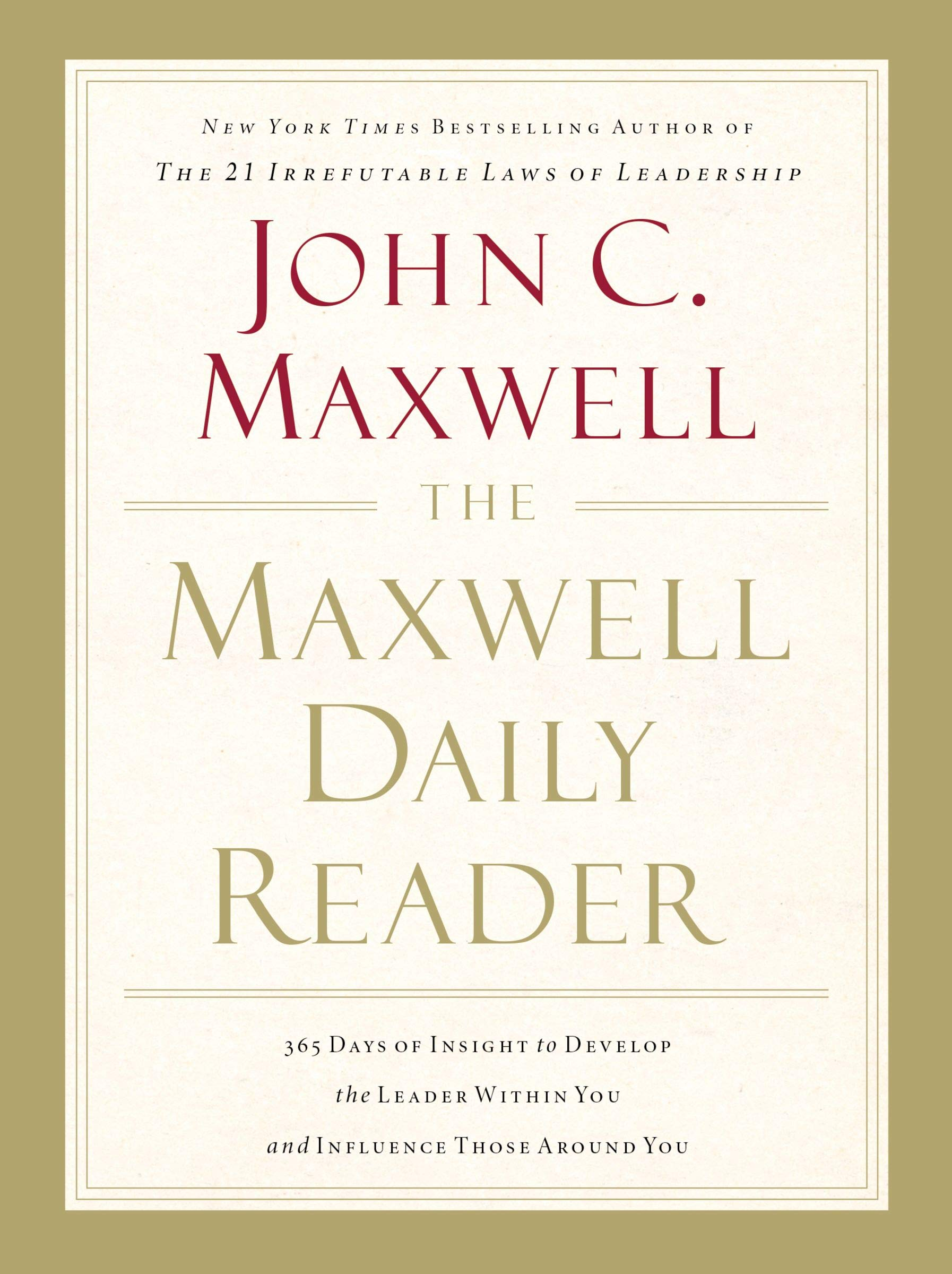 The Maxwell Daily Reader: 365 Days of Insight to Develop the Leader Within  You and Influence Those Around You: John C. Maxwell: 9781400203390:  Amazon.com: ...