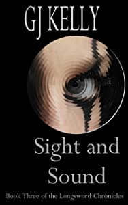 Sight and Sound: Book Three (The Longsword Chronicles 3)