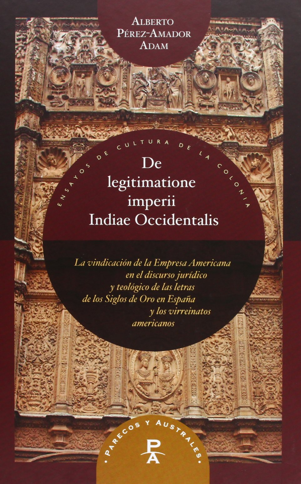 La vindicación de la Empresa Americana en el discurso jurídico y teológico de las letras de los Siglos de Oro en España y los virreinatos americanos: ...