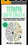 Terapia Cognitiva Conductual: La guía completa paso a paso para volver a capacitar tu cerebro y superar la depresión, la ansiedad y fobias (Cognitive Behavioral Therapy en Español/Spanish Book)