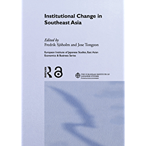 Institutional Change in Southeast Asia (European Institute of Japanese Studies East Asian Economics and Business Series)