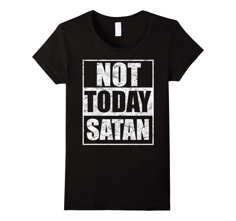 Not Today Satan Christian DayTShirt-Tovacu