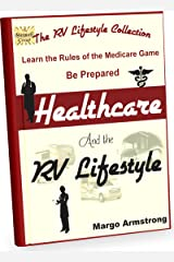 Healthcare and the RV Lifestyle: Learn the Rules of the Medicare Game Kindle Edition