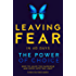 Leaving Fear in 40 Days - The Power of Choice: How to leave the Darkness and move into the Light