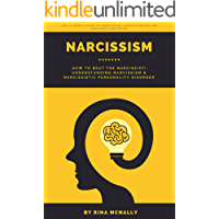 Narcissism: How To Beat The Narcissist! Understanding Narcissism & Narcissistic Personality Disorder