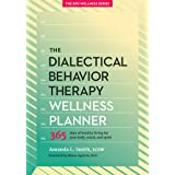 The Dialectical Behavior Therapy Wellness Planner: 365 Days of Healthy Living for Your Body, Mind, and Spirit (The Borderline