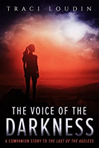 The Voice of the Darkness: A Companion Story to The Last of the Ageless (The Ageless Post-Apocalypse Book 4)