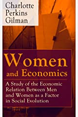 Women and Economics: A Study of the Economic Relation Between Men and Women as a Factor in Social Evolution Kindle Edition