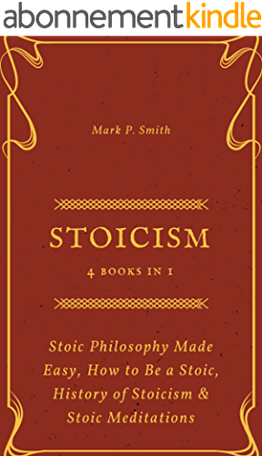 Stoicism: 4 Books in 1 (Stoic Philosophy Made Easy, How to Be a Stoic, History of Stoicism & Stoic Meditations) (English Edition)