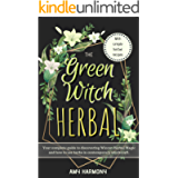 The Green Witch Herbal: Your Complete Guide to Discovering Wiccan Herbal Magic and How to Use Herbs in Contemporary…