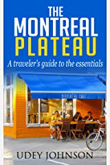 The Montreal Plateau: A traveler's guide to the essentials Kindle Edition