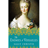 The Enemies of Versailles: A Novel (The Mistresses of Versailles Trilogy Book 3) (English Edition)