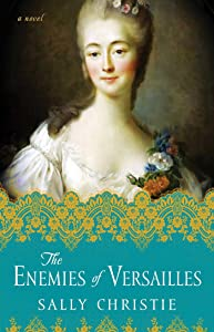 The Enemies of Versailles: A Novel (The Mistresses of Versailles Trilogy Book 3)