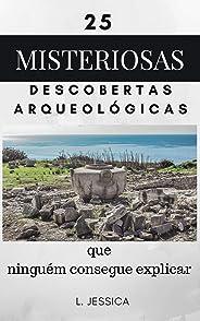25 misteriosas descobertas arqueológicas:  que ninguém consegue explicar