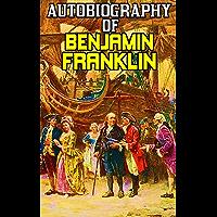 The Autobiography Of Benjamin Franklin: By Benjamin Franklin (Original & Illustrated) (English Edition)