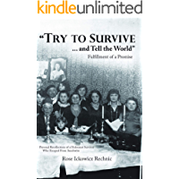 Try to Survive...and Tell the World: Fulfillment of a Promise. Personal Recollections of a Holocaust Survivor who Escaped from Auschwitz