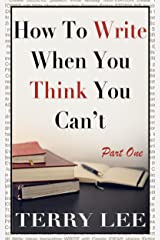 How To Write When You Think You Can't, Part One Kindle Edition