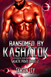 Ransomed by Kashatok: A Futuristic Alien Fantasy Romance (Galactic Pirate Brides Book 2)