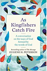 As Kingfishers Catch Fire: A Conversation on the Ways of God Formed by the Words of God (English Edition) eBook Kindle