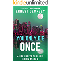 You Only Die Once: A Dak Harper Serial Thriller (The Relic Runner Origin Story Book 2)