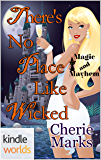 Magic and Mayhem: There's No Place Like Wicked (Kindle Worlds Novella) (Wicked Hearts Book 3)