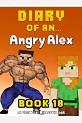 Diary of an Angry Alex: Book 18 [An Unofficial Minecraft Book] Kindle Edition