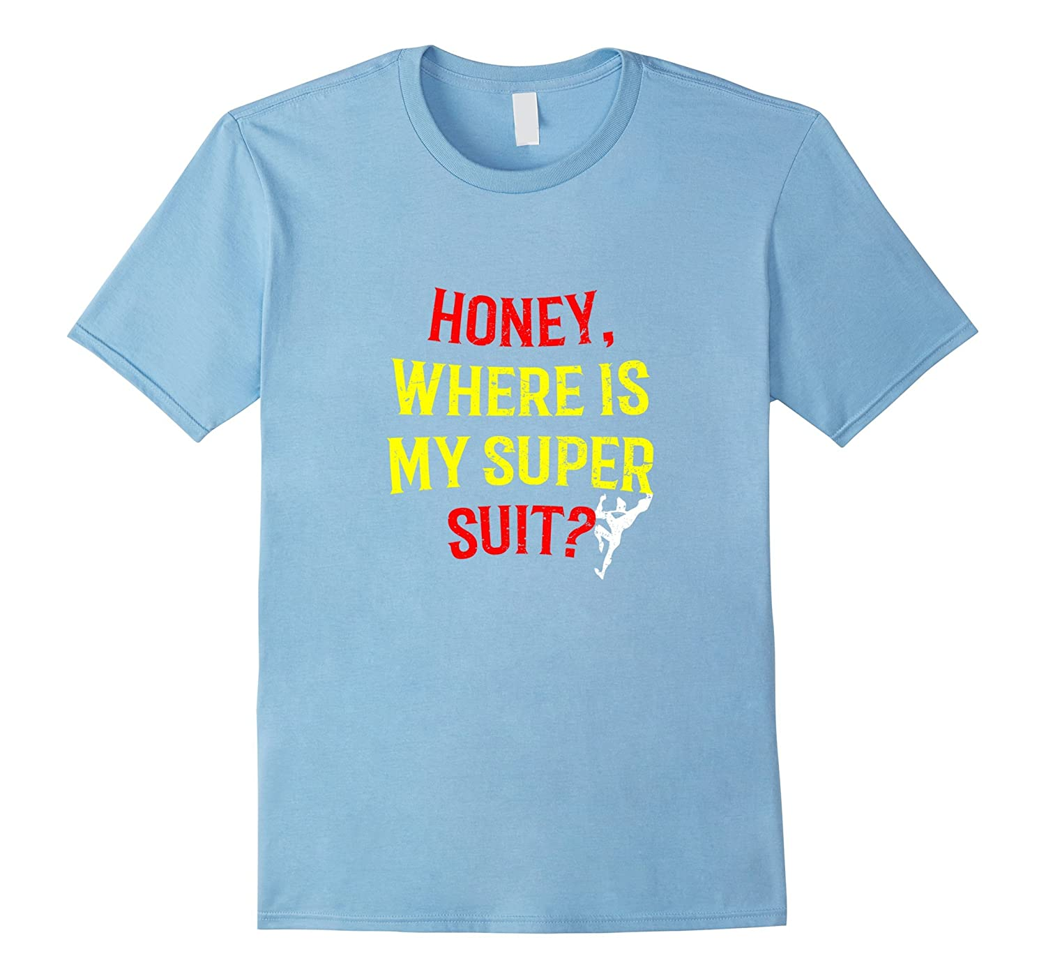 Honey, Where Is My Super Suit T-Shirt For Husband From Wife