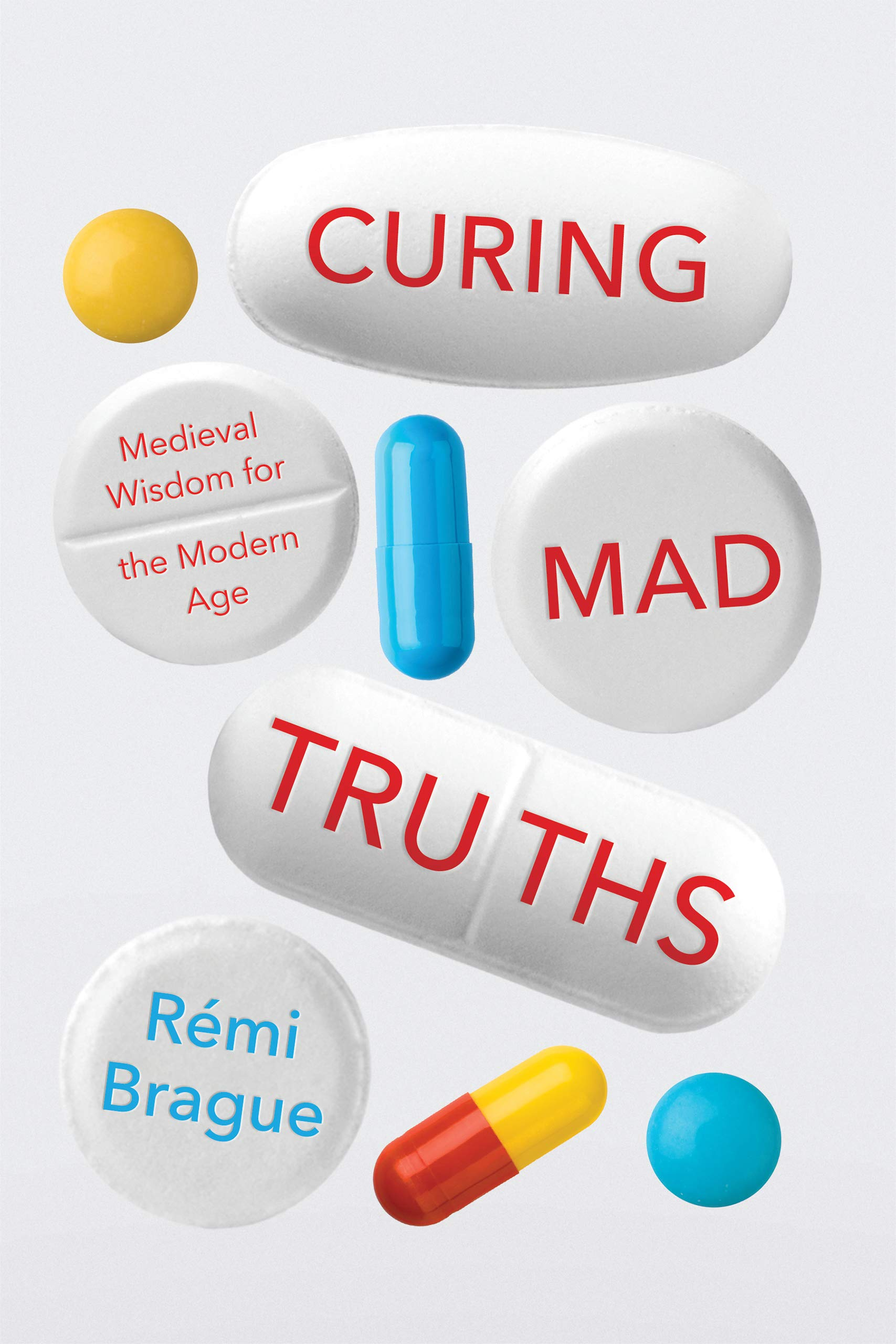 Curing Mad Truths: Medieval Wisdom for the Modern Age (Catholic Ideas for a  Secular World): Brague, Rémi: 9780268105693: Amazon.com: Books