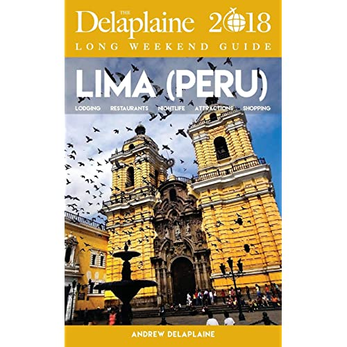 Lima (Peru) - The Delaplaine 2018 Long Weekend Guide