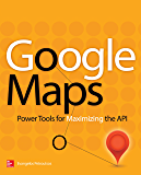 Google Maps: Power Tools for Maximizing the API