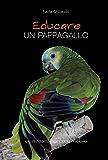 Educare un pappagallo (Pet-ology professional)