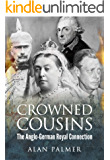 Crowned Cousins: The Anglo-German Royal Connection (English Edition)