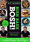 Bish Bash Bosh!: Amazing Flavours. Any Meal. All Plants: The Sunday Times bestseller, packed with all your vegan Christmas recipes